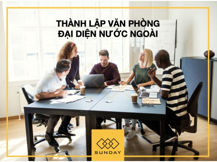 Thành lập văn phòng đại diện nước ngoài tại Việt Nam 2019